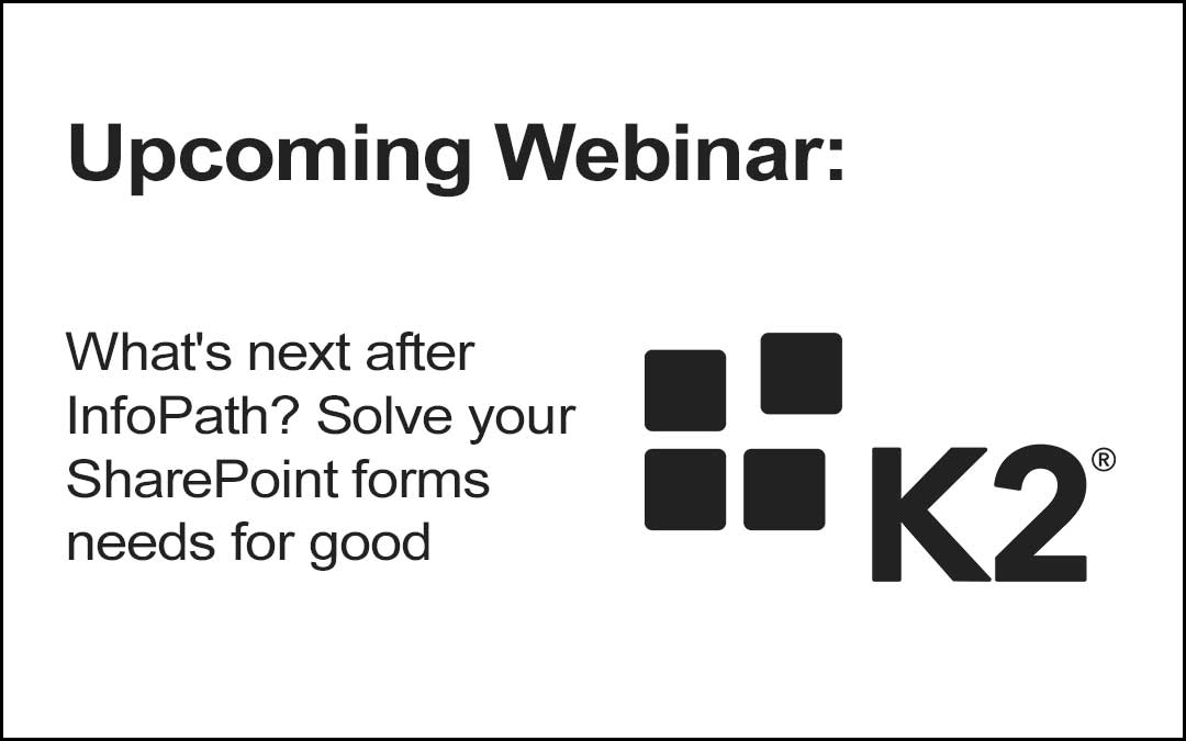 Upcoming Webinar: What's next after InfoPath? Solve your SharePoint forms needs for good