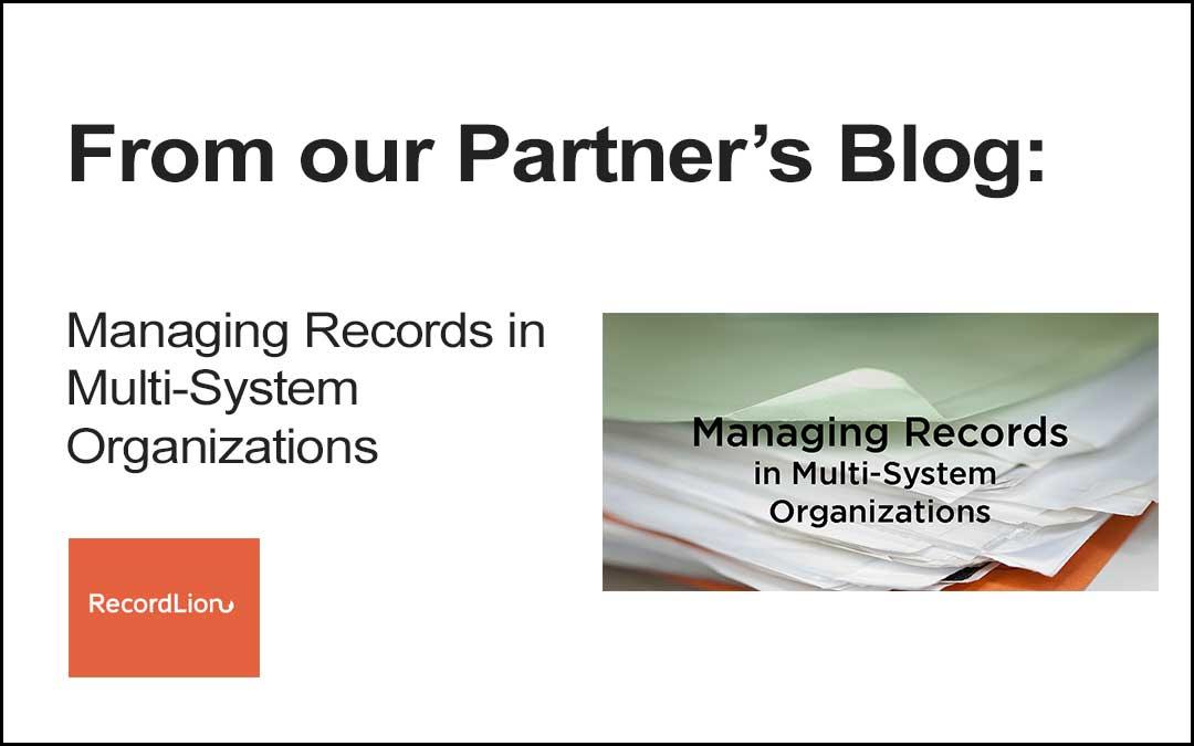 Partner Blogs: Whitepaper on Managing Records in Multi-System Organizations