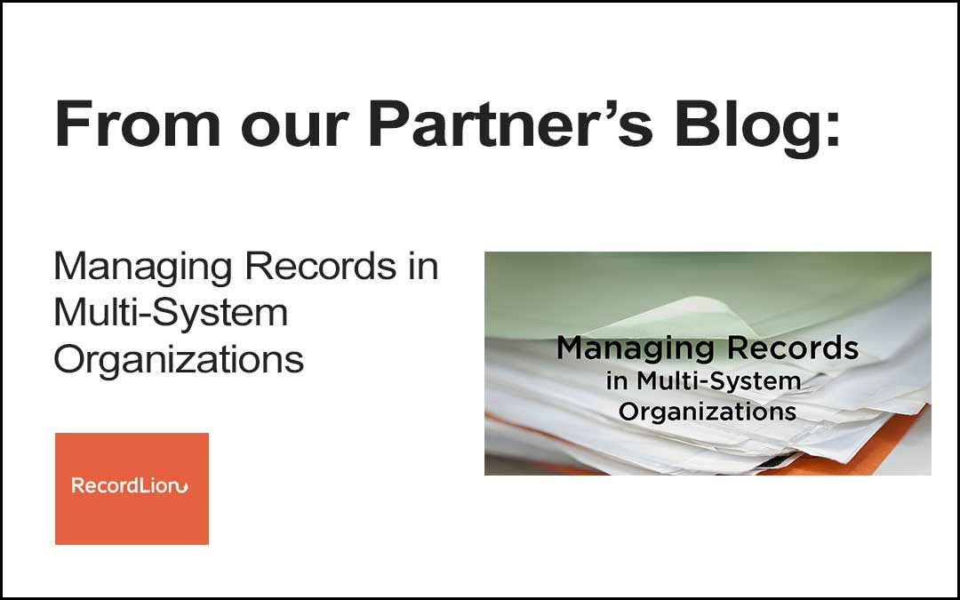 Partner Blogs: Whitepaper on Managing Records in Multi-System Organizations