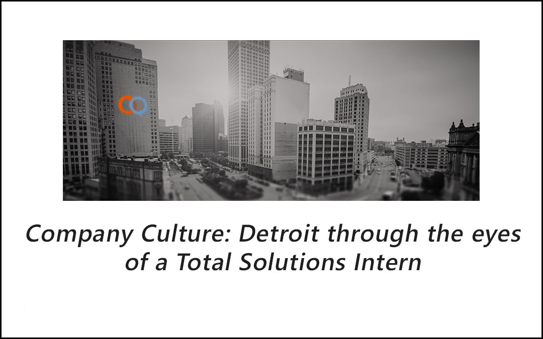 Detroit through the eyes of a Total Solutions Intern