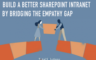 Build a Better SharePoint Intranet by Bridging the Empathy Gap