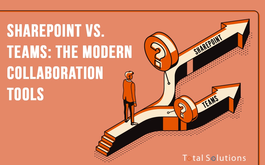 SharePoint vs. Teams: The Modern Collaboration Tools