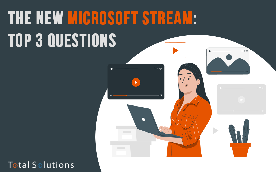 The New Microsoft Stream: Top 3 Questions