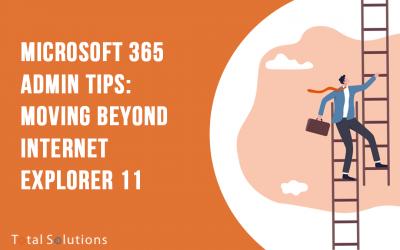 Microsoft 365 Admin Tips: Moving Beyond Internet Explorer 11