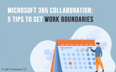 Microsoft 365 Collaboration: 5 Tips for Setting Work Boundaries