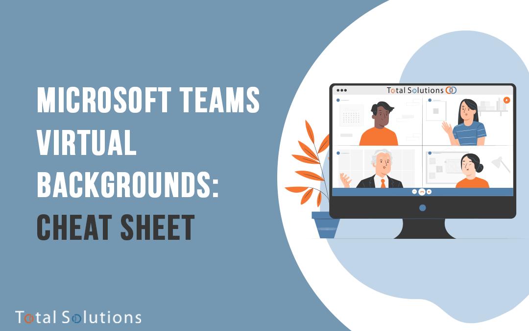 Microsoft Teams Virtual Backgrounds: Cheat Sheet